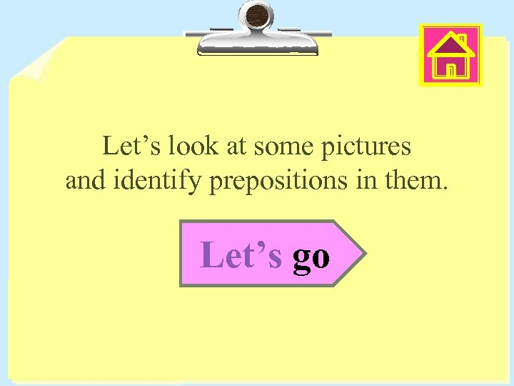 Let's look at some pictures and identify prepositions in them. Let's go