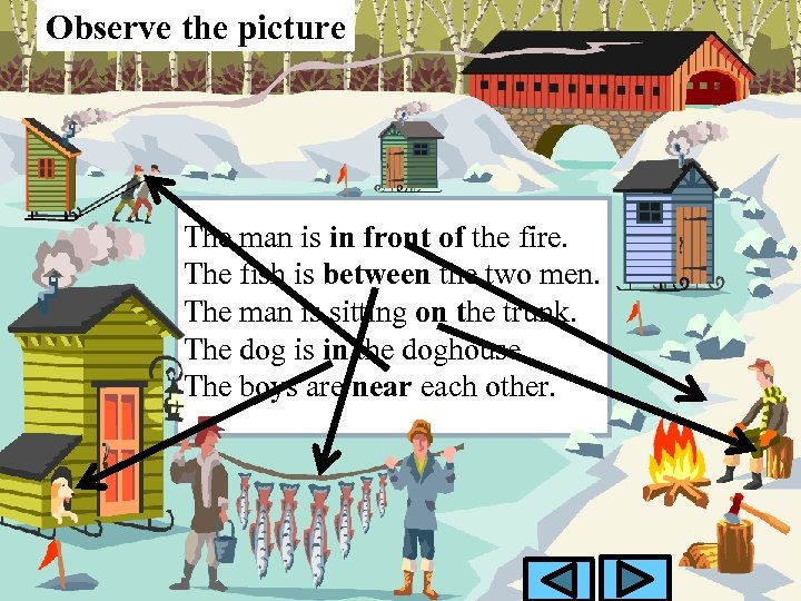 Observe the picture The man is in front of the fire. The fish is