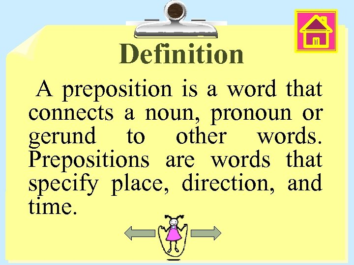 Definition A preposition is a word that connects a noun, pronoun or gerund to