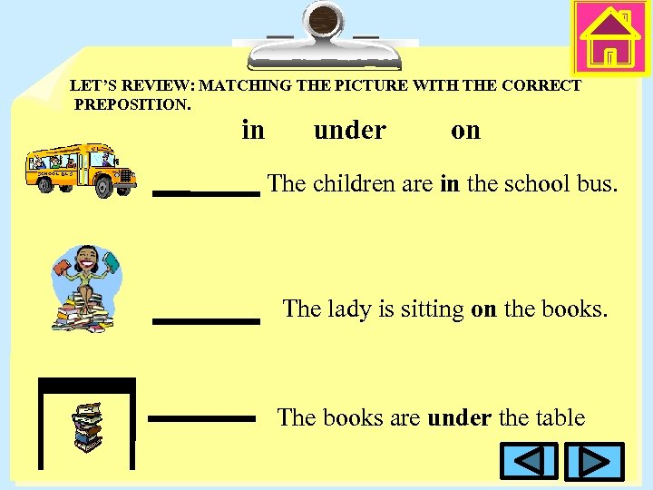 LET'S REVIEW: MATCHING THE PICTURE WITH THE CORRECT PREPOSITION. in under on The children