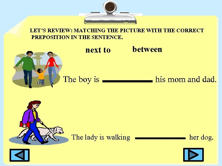 LET'S REVIEW: MATCHING THE PICTURE WITH THE CORRECT PREPOSITION IN THE SENTENCE. next to