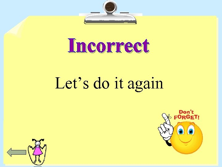 Incorrect Let's do it again