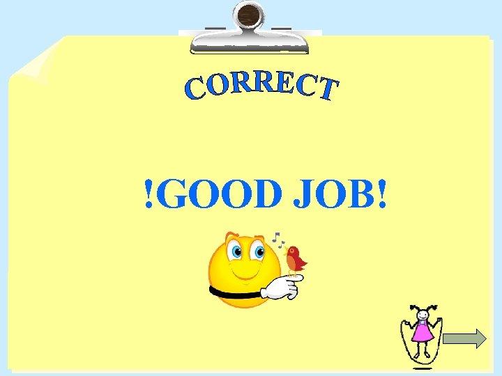 !GOOD JOB!