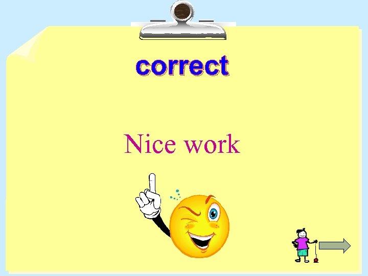 correct Nice work