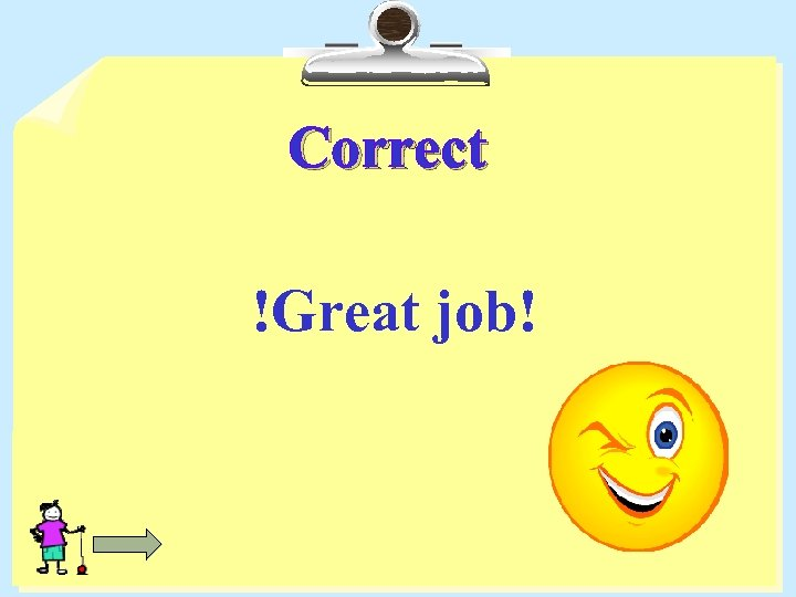 Correct !Great job!