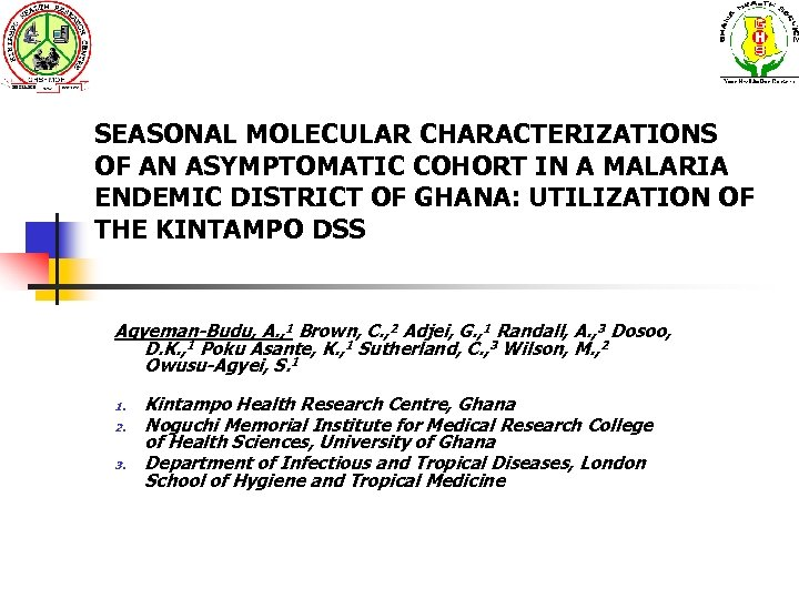 SEASONAL MOLECULAR CHARACTERIZATIONS OF AN ASYMPTOMATIC COHORT IN A MALARIA ENDEMIC DISTRICT OF GHANA: