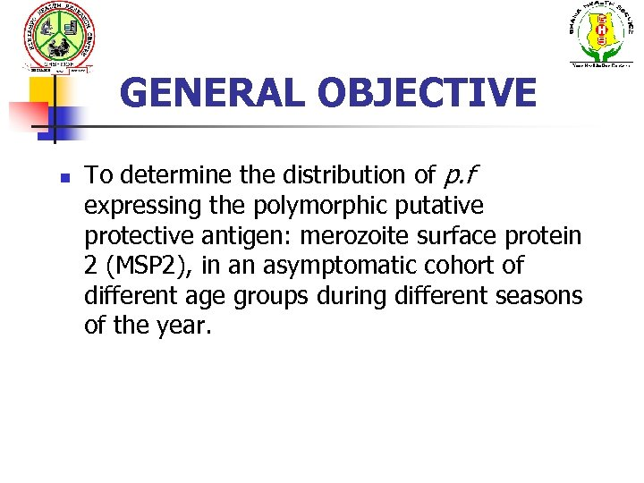 GENERAL OBJECTIVE n To determine the distribution of p. f expressing the polymorphic putative