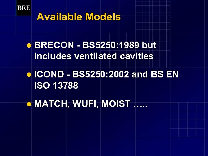 Available Models l BRECON - BS 5250: 1989 but includes ventilated cavities l ICOND