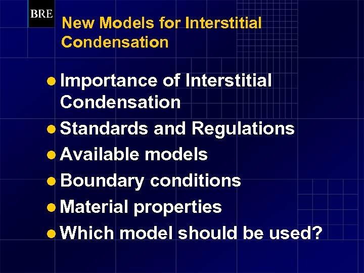 New Models for Interstitial Condensation l Importance of Interstitial Condensation l Standards and Regulations