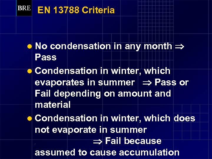 EN 13788 Criteria condensation in any month Pass l Condensation in winter, which evaporates