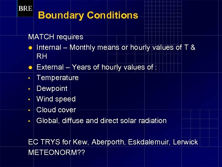 Boundary Conditions MATCH requires l Internal – Monthly means or hourly values of T
