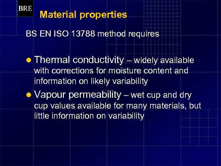 Material properties BS EN ISO 13788 method requires l Thermal conductivity – widely available