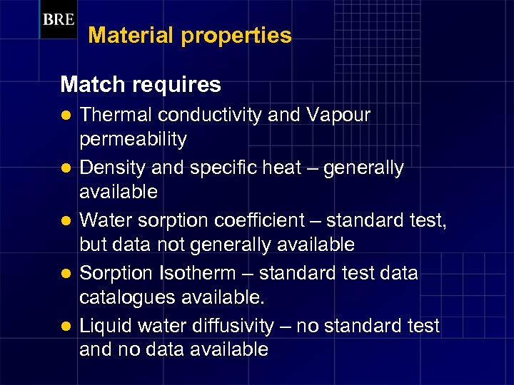 Material properties Match requires l l l Thermal conductivity and Vapour permeability Density and