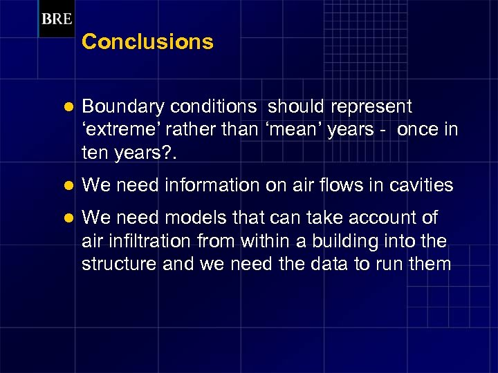 Conclusions l Boundary conditions should represent 'extreme' rather than 'mean' years - once in