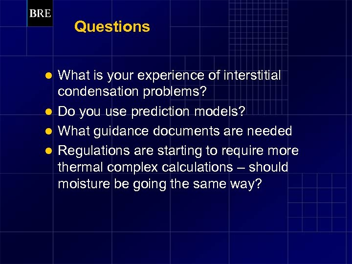 Questions What is your experience of interstitial condensation problems? l Do you use prediction