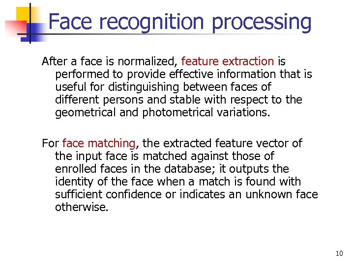 Face recognition processing After a face is normalized, feature extraction is performed to provide
