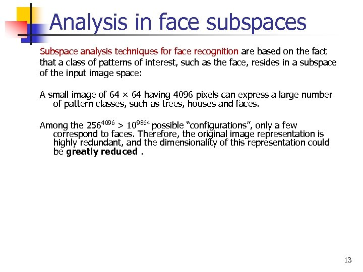 Analysis in face subspaces Subspace analysis techniques for face recognition are based on the