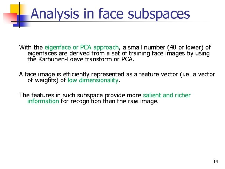Analysis in face subspaces With the eigenface or PCA approach, a small number (40