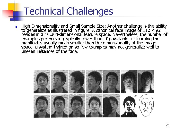 Technical Challenges High Dimensionality and Small Sample Size: Another challenge is the ability to