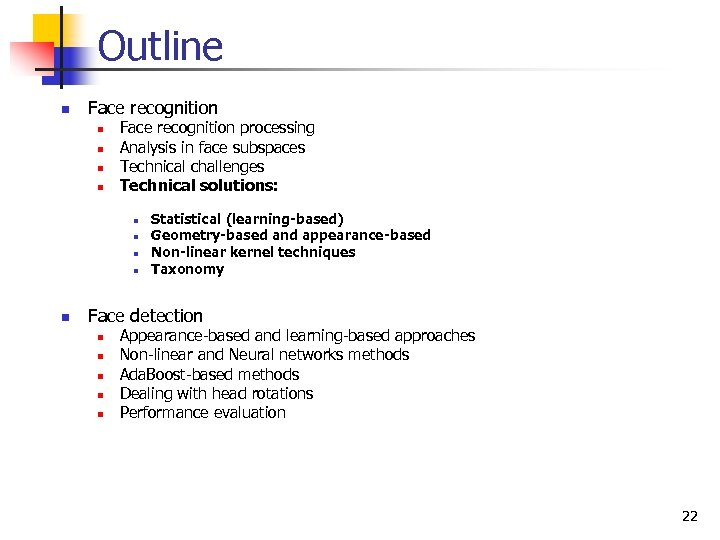 Outline n Face recognition n n Face recognition processing Analysis in face subspaces Technical