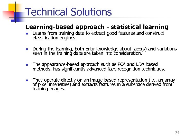 Technical Solutions Learning-based approach - statistical learning n Learns from training data to extract