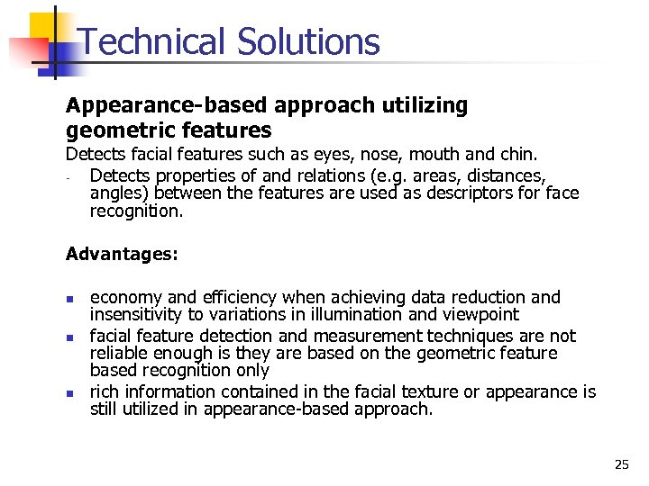 Technical Solutions Appearance-based approach utilizing geometric features Detects facial features such as eyes, nose,