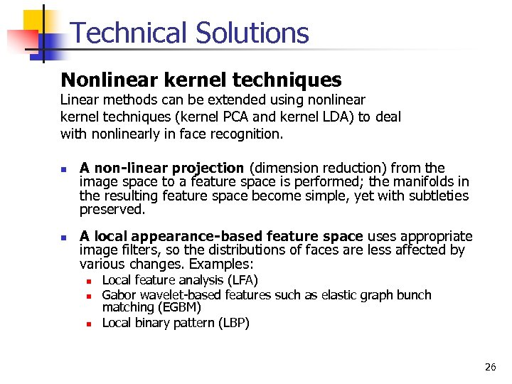 Technical Solutions Nonlinear kernel techniques Linear methods can be extended using nonlinear kernel techniques