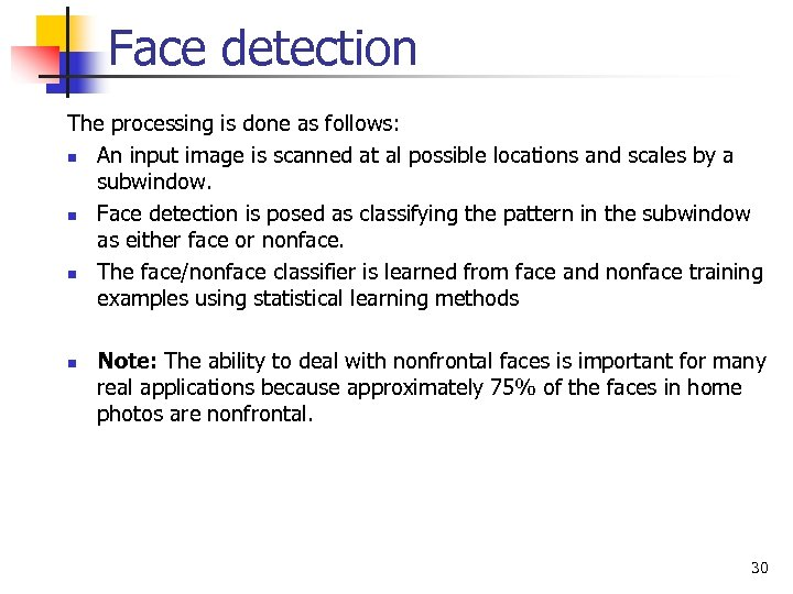 Face detection The processing is done as follows: n An input image is scanned