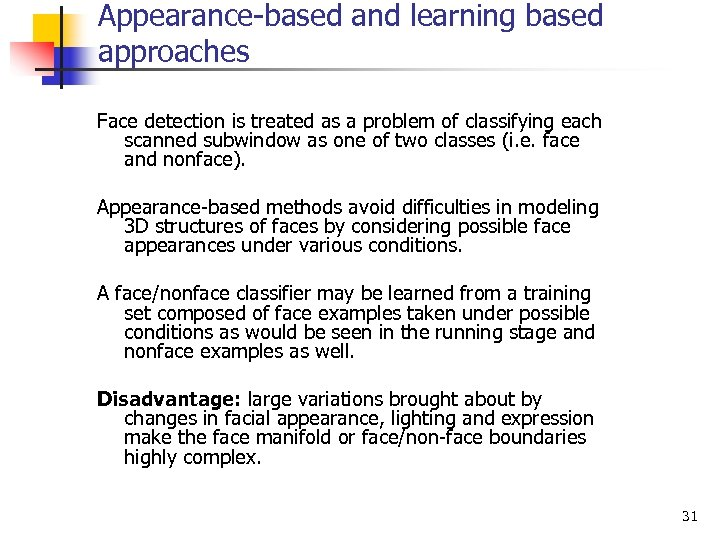 Appearance-based and learning based approaches Face detection is treated as a problem of classifying
