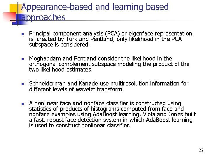 Appearance-based and learning based approaches n n Principal component analysis (PCA) or eigenface representation