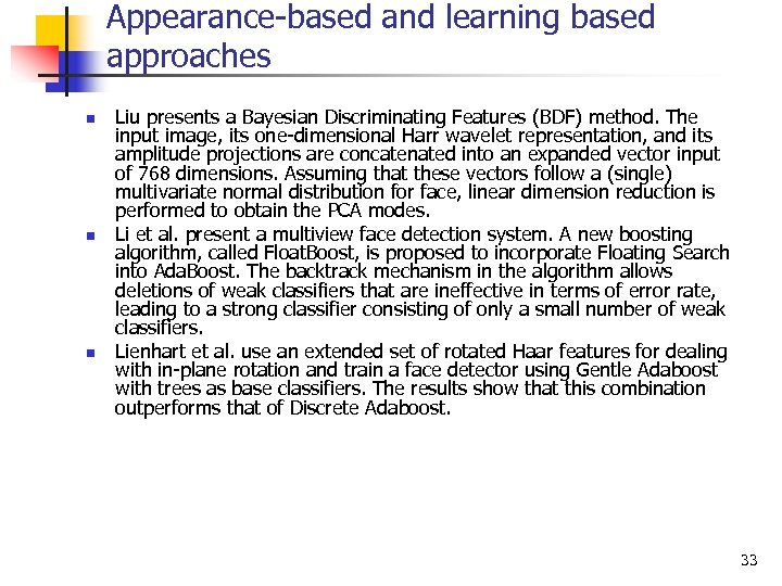 Appearance-based and learning based approaches n n n Liu presents a Bayesian Discriminating Features