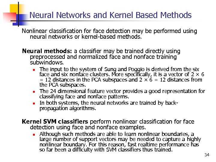 Neural Networks and Kernel Based Methods Nonlinear classification for face detection may be performed