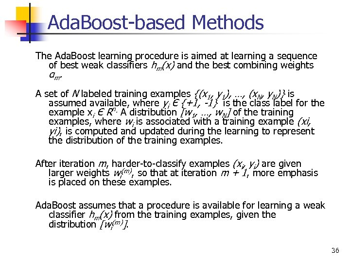 Ada. Boost-based Methods The Ada. Boost learning procedure is aimed at learning a sequence
