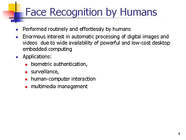 Face Recognition by Humans n n n Performed routinely and effortlessly by humans Enormous