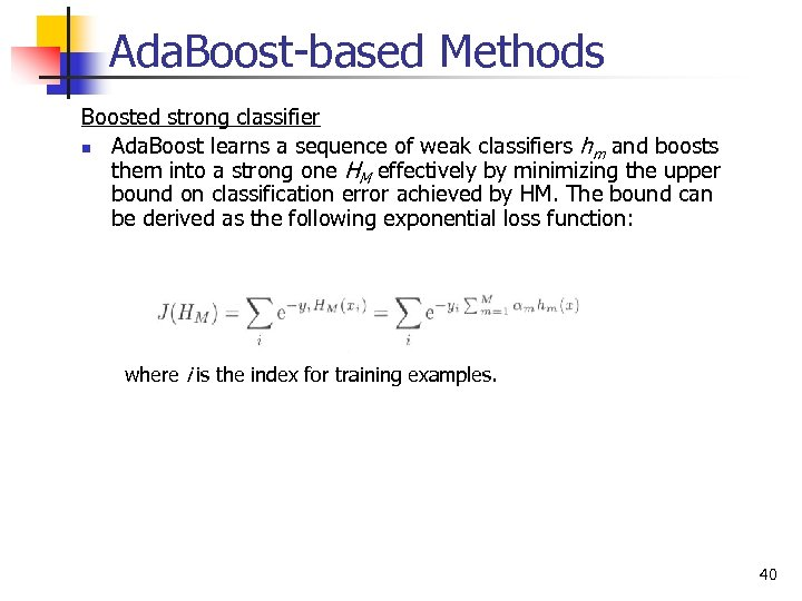 Ada. Boost-based Methods Boosted strong classifier n Ada. Boost learns a sequence of weak