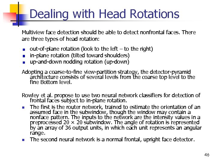 Dealing with Head Rotations Multiview face detection should be able to detect nonfrontal faces.