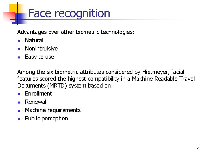 Face recognition Advantages over other biometric technologies: n Natural n Nonintruisive n Easy to