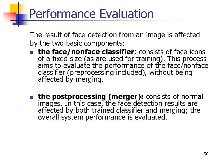 Performance Evaluation The result of face detection from an image is affected by the