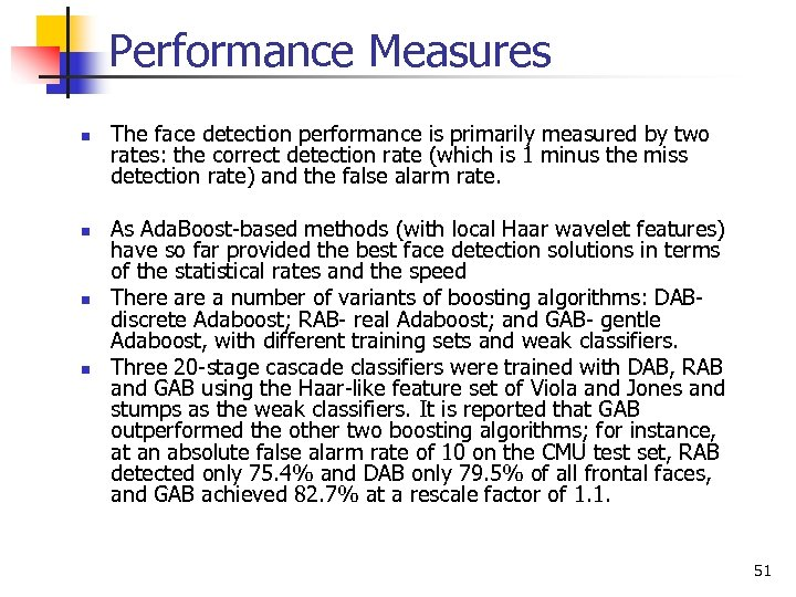 Performance Measures n n The face detection performance is primarily measured by two rates: