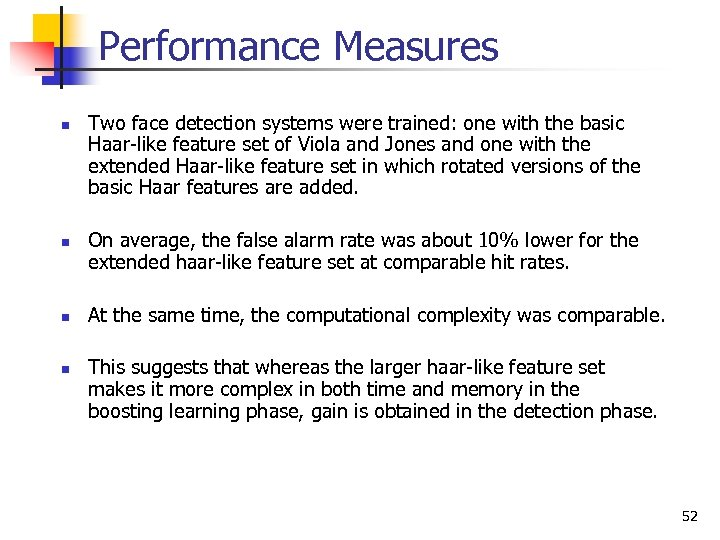Performance Measures n n Two face detection systems were trained: one with the basic