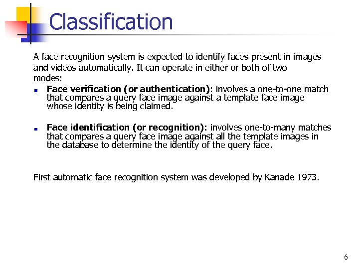 Classification A face recognition system is expected to identify faces present in images and