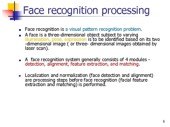 Face recognition processing Face recognition is a visual pattern recognition problem. A face is