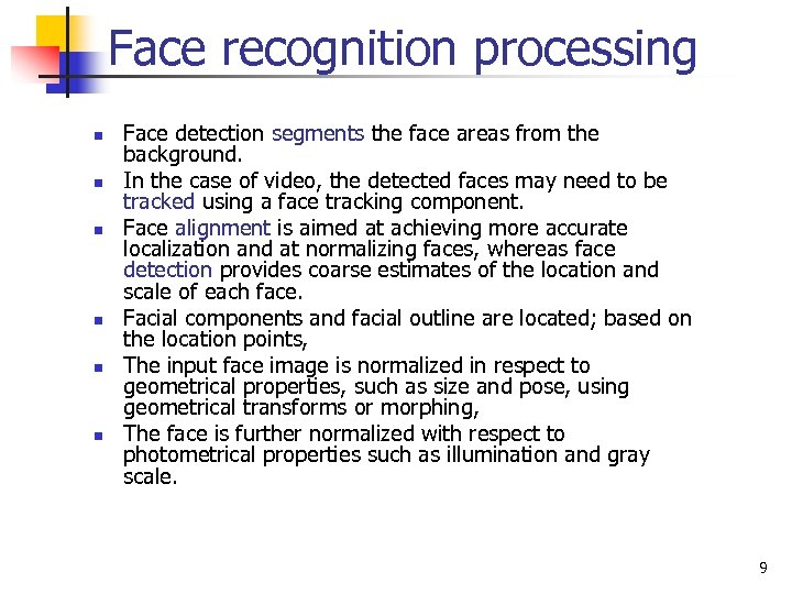 Face recognition processing n n n Face detection segments the face areas from the