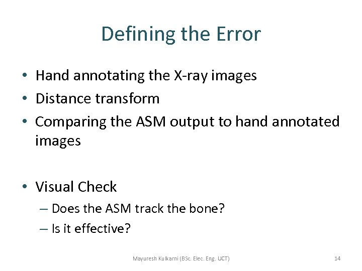 Defining the Error • Hand annotating the X-ray images • Distance transform • Comparing