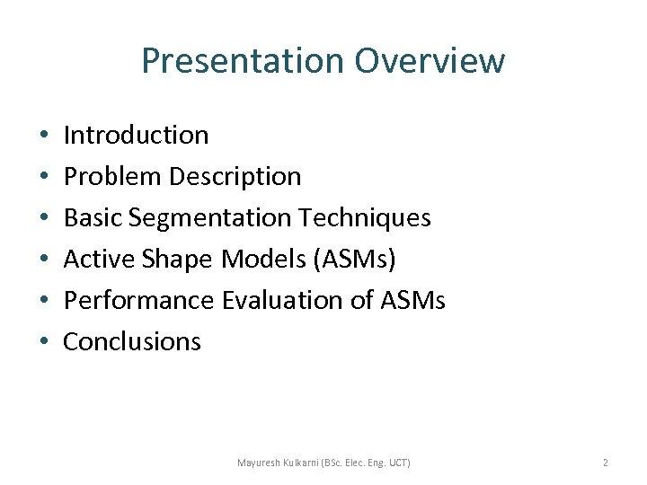 Presentation Overview • • • Introduction Problem Description Basic Segmentation Techniques Active Shape Models