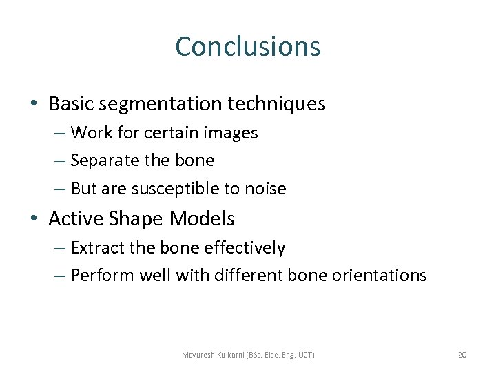Conclusions • Basic segmentation techniques – Work for certain images – Separate the bone