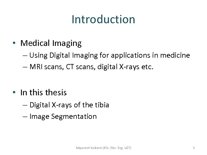 Introduction • Medical Imaging – Using Digital Imaging for applications in medicine – MRI