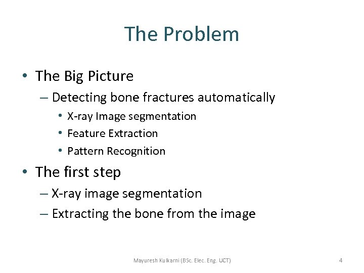 The Problem • The Big Picture – Detecting bone fractures automatically • X-ray Image
