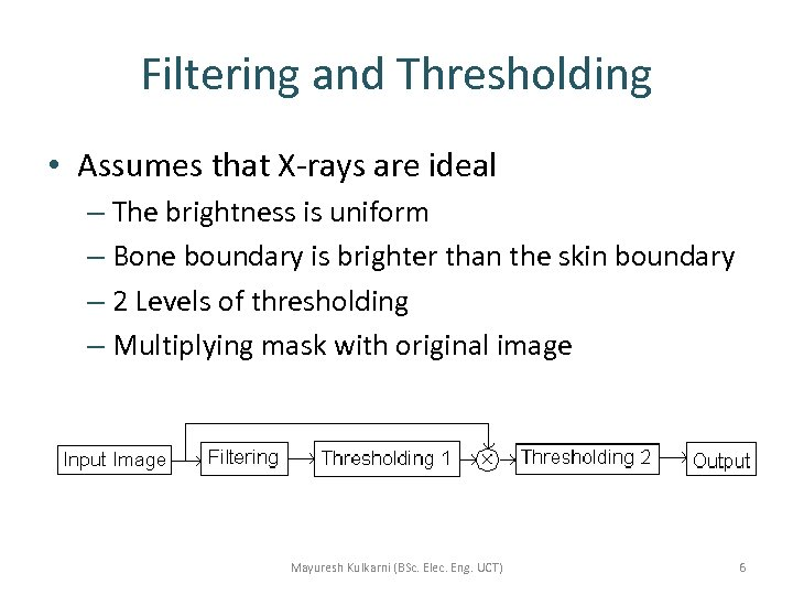 Filtering and Thresholding • Assumes that X-rays are ideal – The brightness is uniform