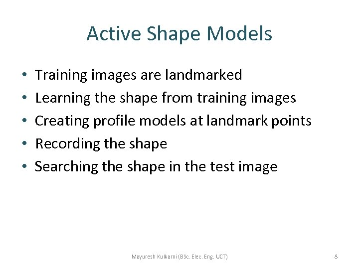 Active Shape Models • • • Training images are landmarked Learning the shape from